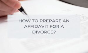 How To Write An Affidavit If It Is Required During Your Divorce Proceedings